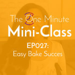 Ep 027: Easy Baked Success